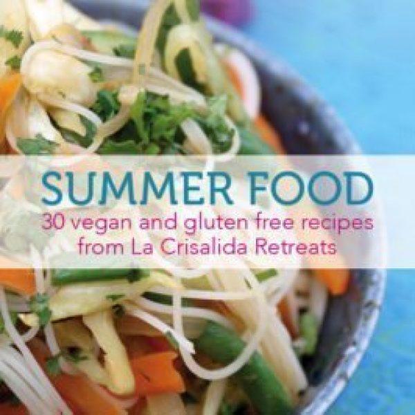 Summer Food: 30 vegan and gluten free recipes from La Crisalida Retreats